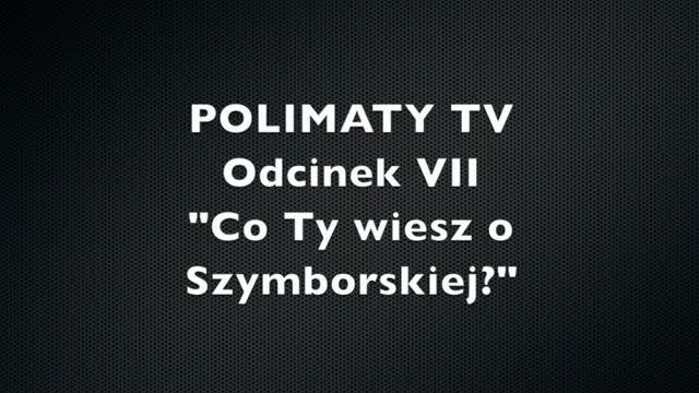 Video Polimaty Co Ty Wiesz O Szymborskiej Sadisticpl